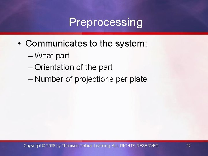 Preprocessing • Communicates to the system: – What part – Orientation of the part