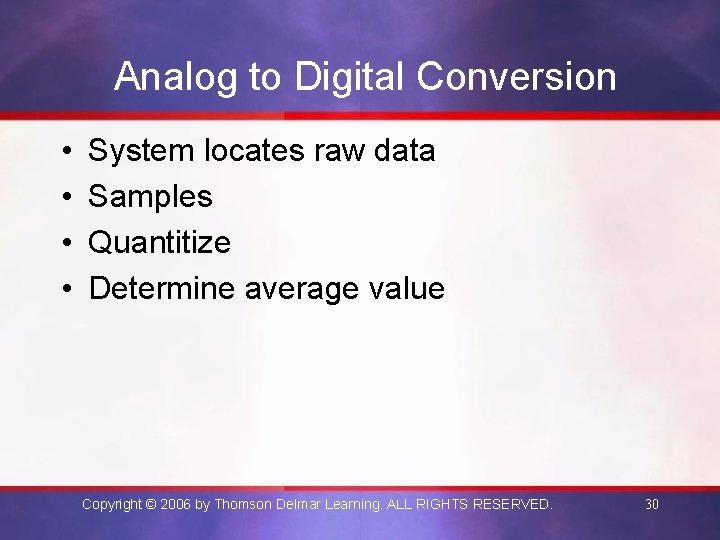 Analog to Digital Conversion • • System locates raw data Samples Quantitize Determine average