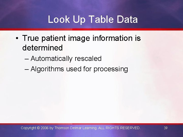 Look Up Table Data • True patient image information is determined – Automatically rescaled