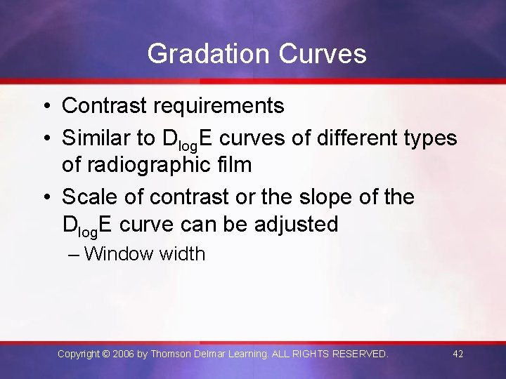 Gradation Curves • Contrast requirements • Similar to Dlog. E curves of different types