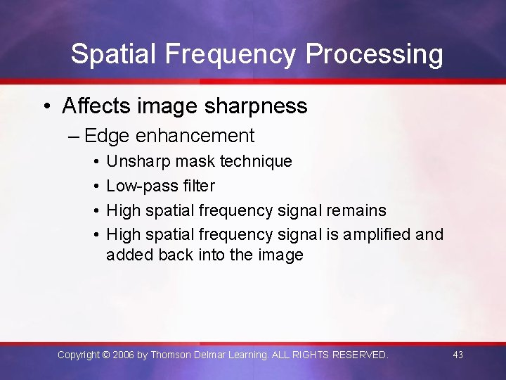 Spatial Frequency Processing • Affects image sharpness – Edge enhancement • • Unsharp mask