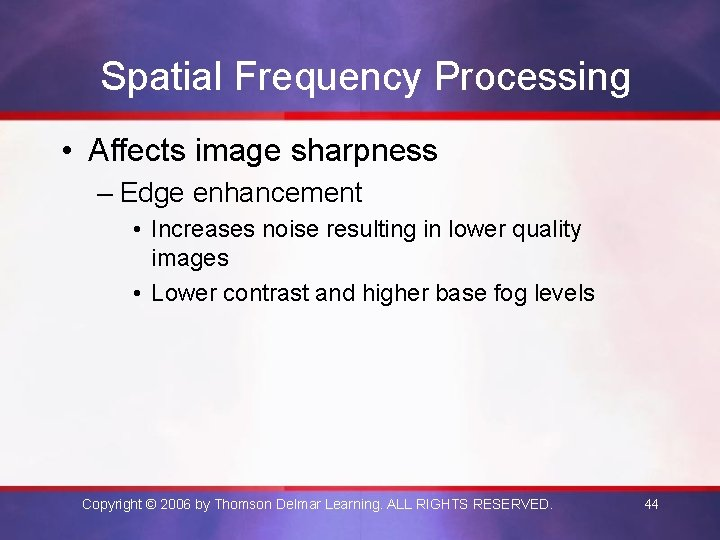 Spatial Frequency Processing • Affects image sharpness – Edge enhancement • Increases noise resulting