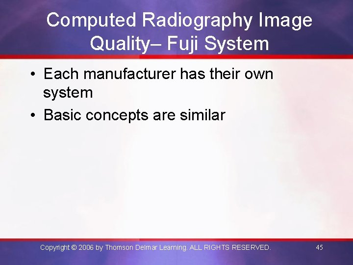Computed Radiography Image Quality– Fuji System • Each manufacturer has their own system •