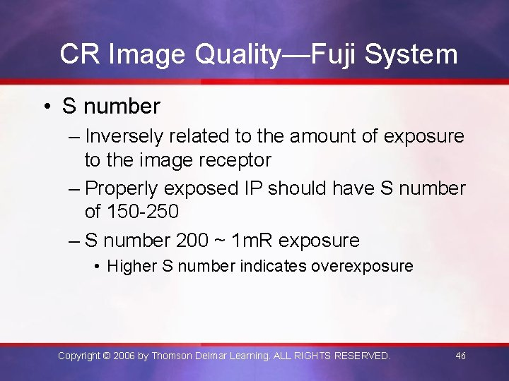 CR Image Quality—Fuji System • S number – Inversely related to the amount of