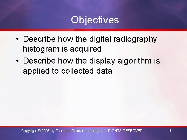 Objectives • Describe how the digital radiography histogram is acquired • Describe how the