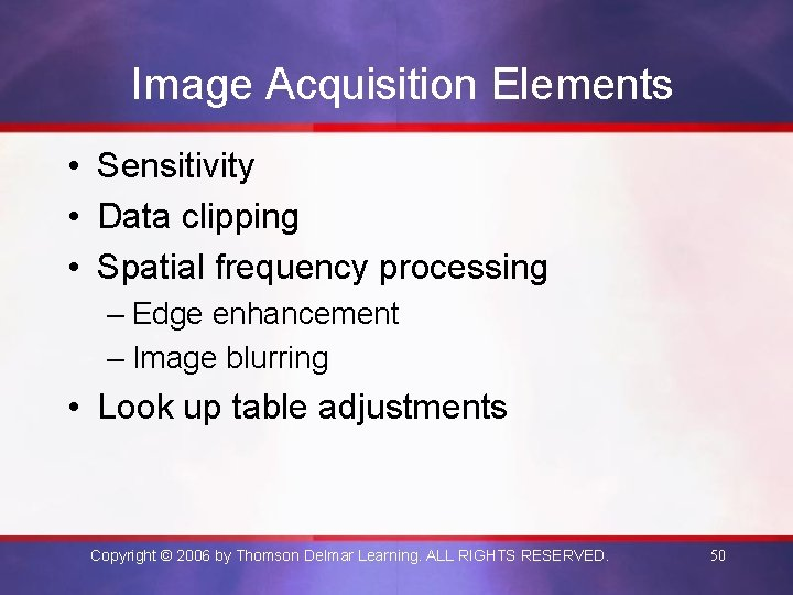 Image Acquisition Elements • Sensitivity • Data clipping • Spatial frequency processing – Edge