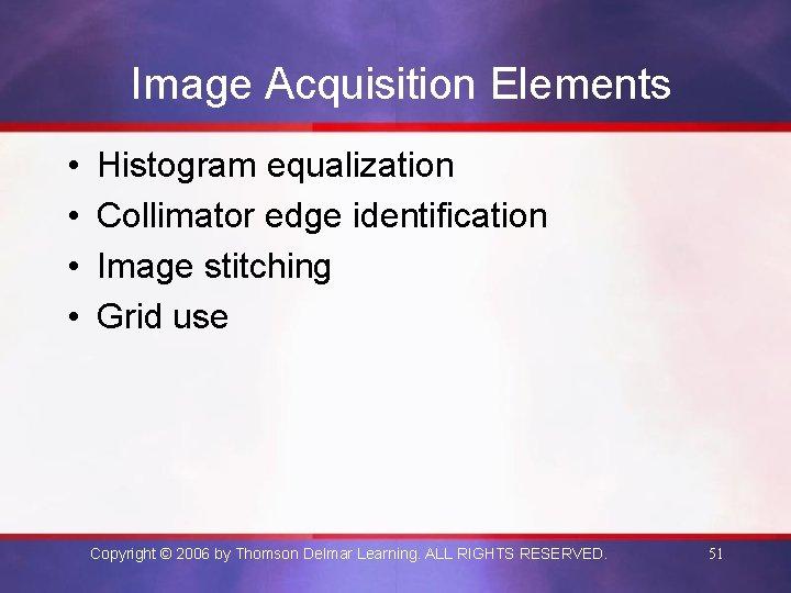 Image Acquisition Elements • • Histogram equalization Collimator edge identification Image stitching Grid use