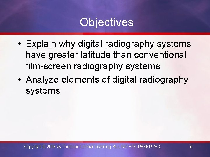 Objectives • Explain why digital radiography systems have greater latitude than conventional film-screen radiography