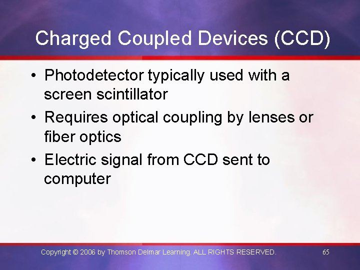 Charged Coupled Devices (CCD) • Photodetector typically used with a screen scintillator • Requires