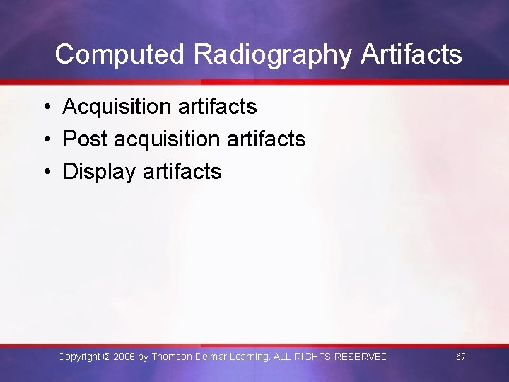 Computed Radiography Artifacts • Acquisition artifacts • Post acquisition artifacts • Display artifacts Copyright