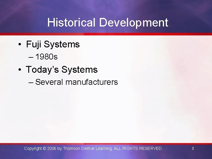 Historical Development • Fuji Systems – 1980 s • Today's Systems – Several manufacturers