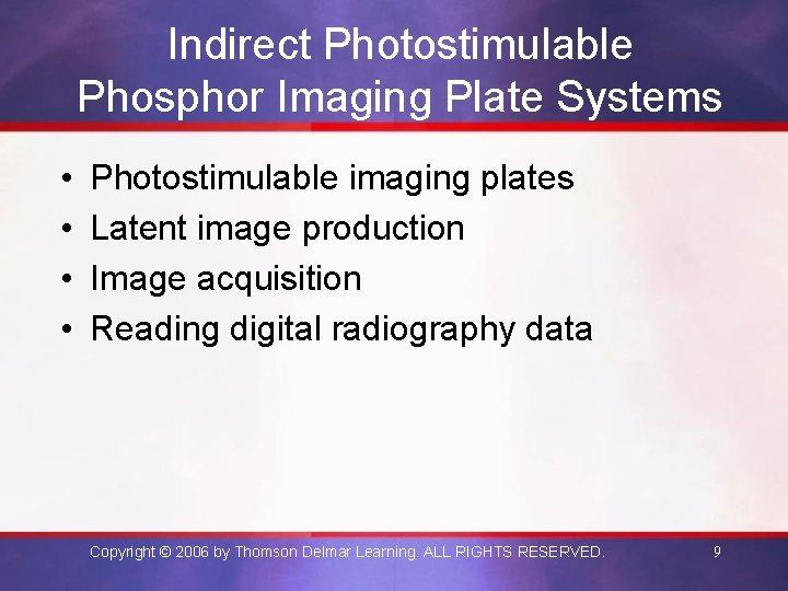 Indirect Photostimulable Phosphor Imaging Plate Systems • • Photostimulable imaging plates Latent image production