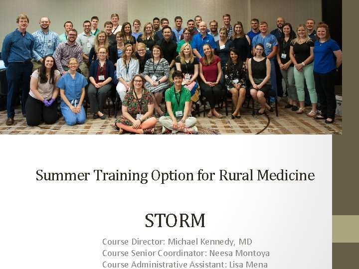 Class of Summer 2015 Summer Training Option for Rural Medicine STORM Course Director: Michael