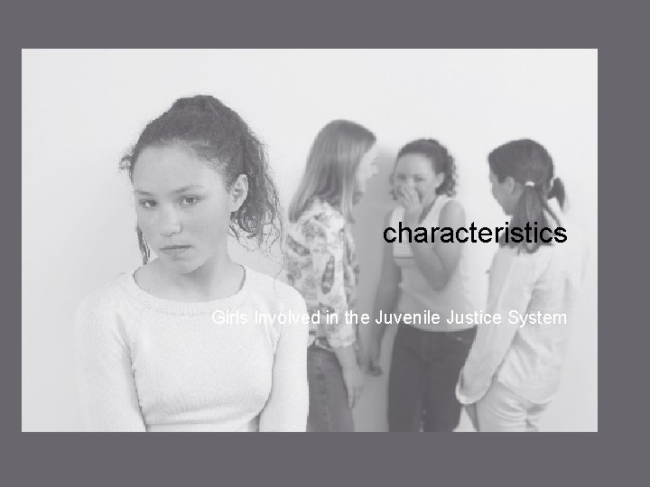 characteristics Girls Involved in the Juvenile Justice System