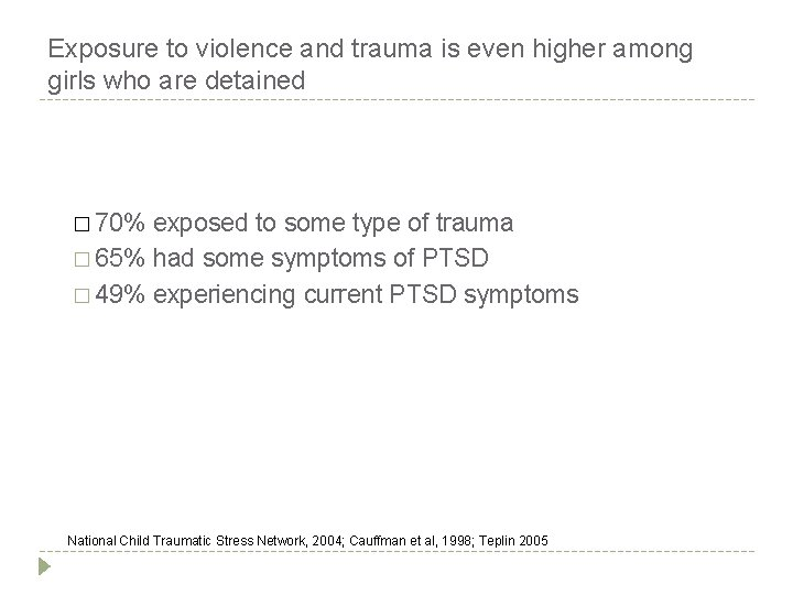 Exposure to violence and trauma is even higher among girls who are detained �
