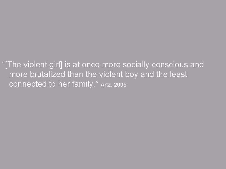 """""""[The violent girl] is at once more socially conscious and more brutalized than the"""