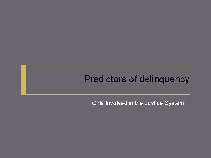Predictors of delinquency Girls Involved in the Justice System