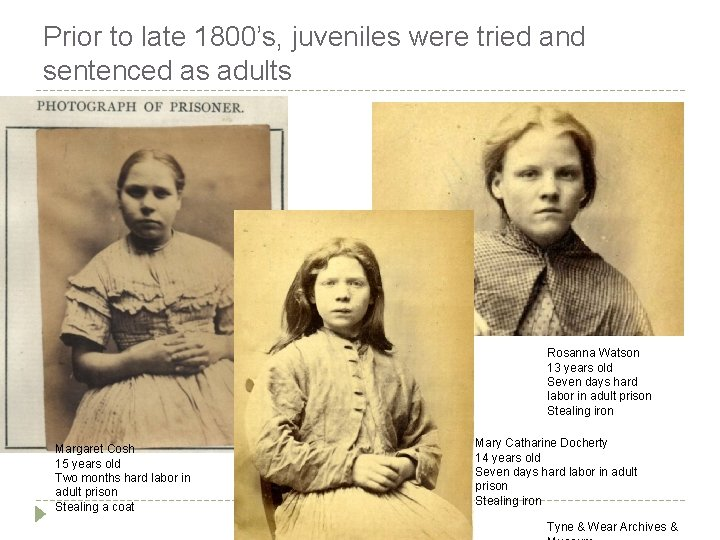 Prior to late 1800's, juveniles were tried and sentenced as adults Rosanna Watson 13