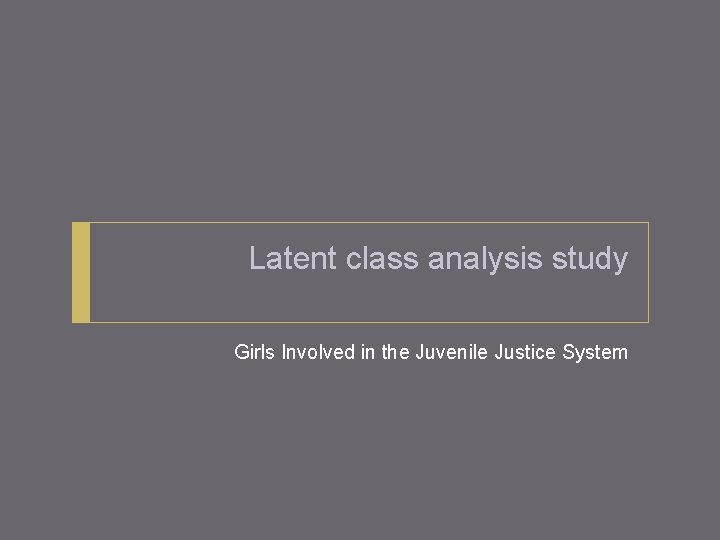 Latent class analysis study Girls Involved in the Juvenile Justice System