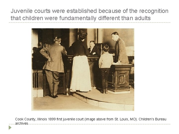 Juvenile courts were established because of the recognition that children were fundamentally different than