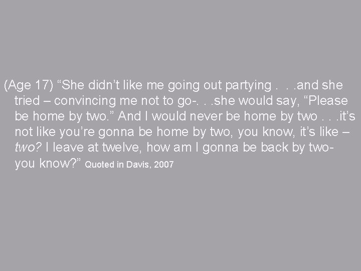 """(Age 17) """"She didn't like me going out partying. . . and she tried"""