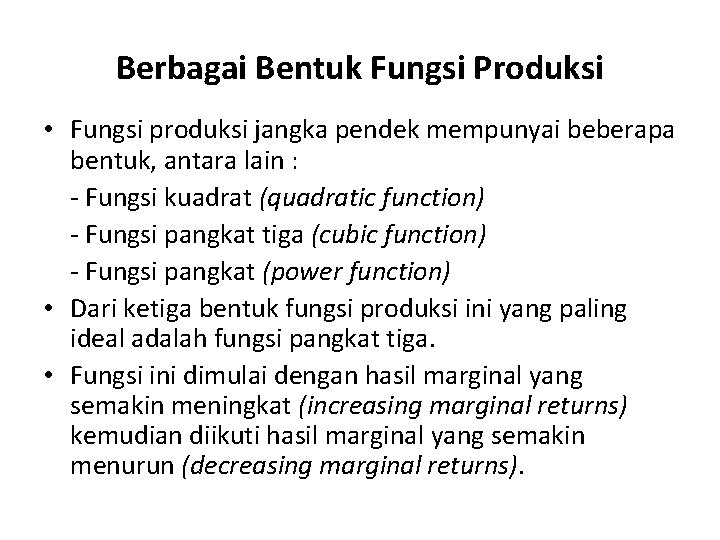 Berbagai Bentuk Fungsi Produksi • Fungsi produksi jangka pendek mempunyai beberapa bentuk, antara lain