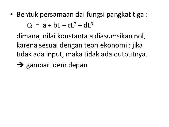 • Bentuk persamaan dai fungsi pangkat tiga : Q = a + b.