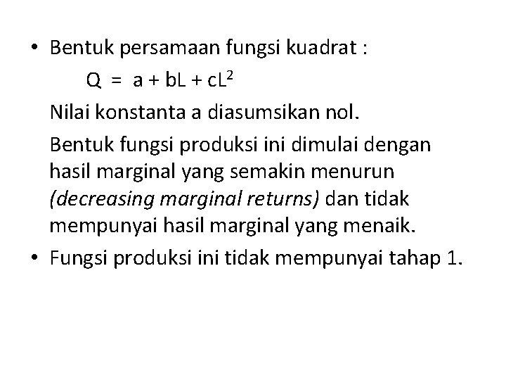 • Bentuk persamaan fungsi kuadrat : Q = a + b. L +