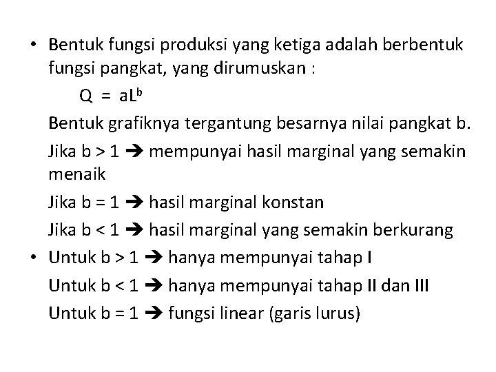 • Bentuk fungsi produksi yang ketiga adalah berbentuk fungsi pangkat, yang dirumuskan :
