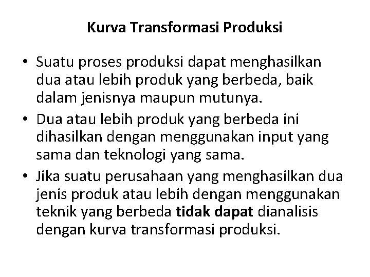 Kurva Transformasi Produksi • Suatu proses produksi dapat menghasilkan dua atau lebih produk yang