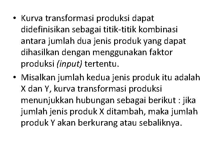 • Kurva transformasi produksi dapat didefinisikan sebagai titik-titik kombinasi antara jumlah dua jenis