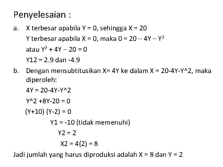 Penyelesaian : a. X terbesar apabila Y = 0, sehingga X = 20 Y