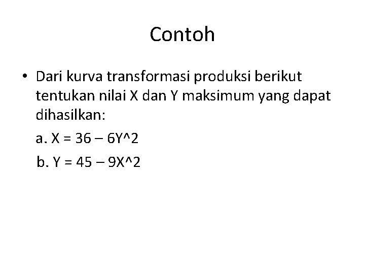 Contoh • Dari kurva transformasi produksi berikut tentukan nilai X dan Y maksimum yang