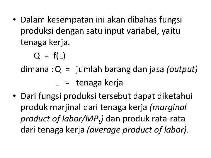 • Dalam kesempatan ini akan dibahas fungsi produksi dengan satu input variabel, yaitu