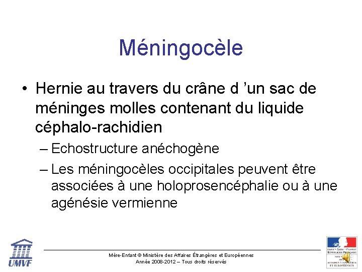 Méningocèle • Hernie au travers du crâne d 'un sac de méninges molles contenant