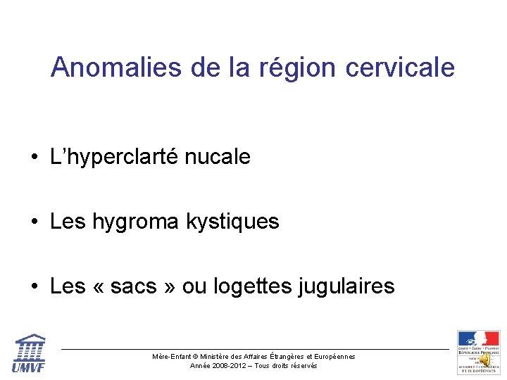 Anomalies de la région cervicale • L'hyperclarté nucale • Les hygroma kystiques • Les