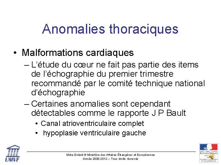 Anomalies thoraciques • Malformations cardiaques – L'étude du cœur ne fait pas partie des