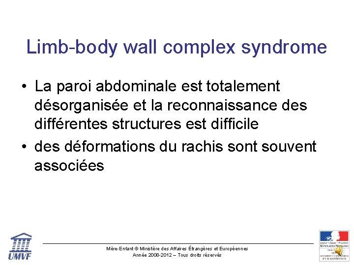 Limb-body wall complex syndrome • La paroi abdominale est totalement désorganisée et la reconnaissance