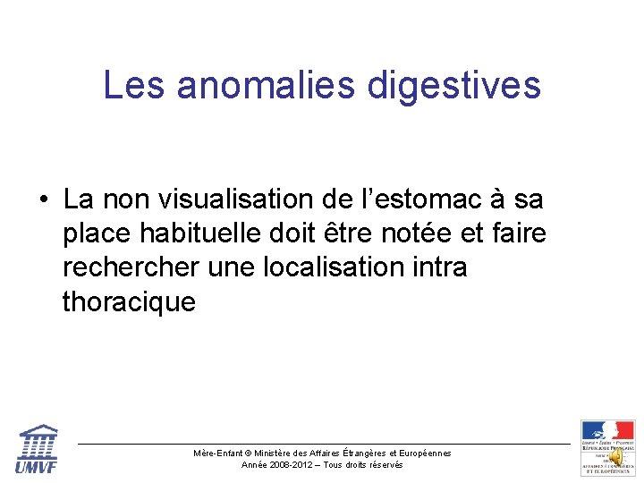 Les anomalies digestives • La non visualisation de l'estomac à sa place habituelle doit