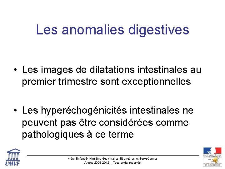 Les anomalies digestives • Les images de dilatations intestinales au premier trimestre sont exceptionnelles