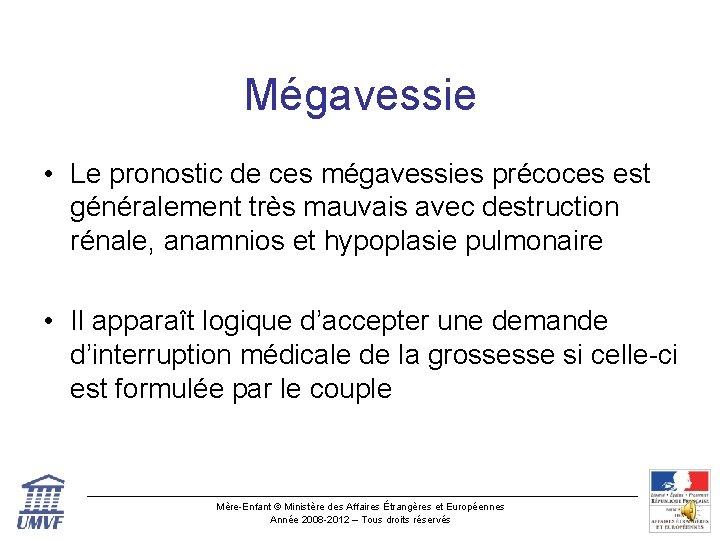 Mégavessie • Le pronostic de ces mégavessies précoces est généralement très mauvais avec destruction