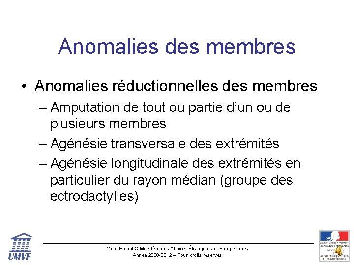 Anomalies des membres • Anomalies réductionnelles des membres – Amputation de tout ou partie