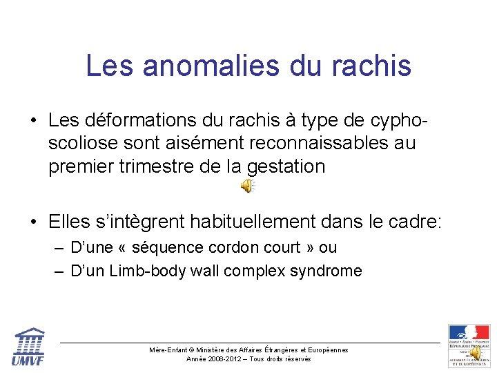 Les anomalies du rachis • Les déformations du rachis à type de cyphoscoliose sont