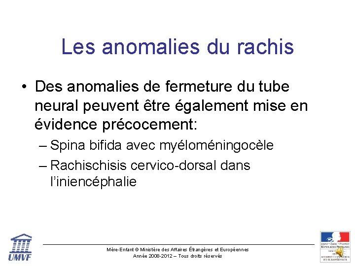 Les anomalies du rachis • Des anomalies de fermeture du tube neural peuvent être