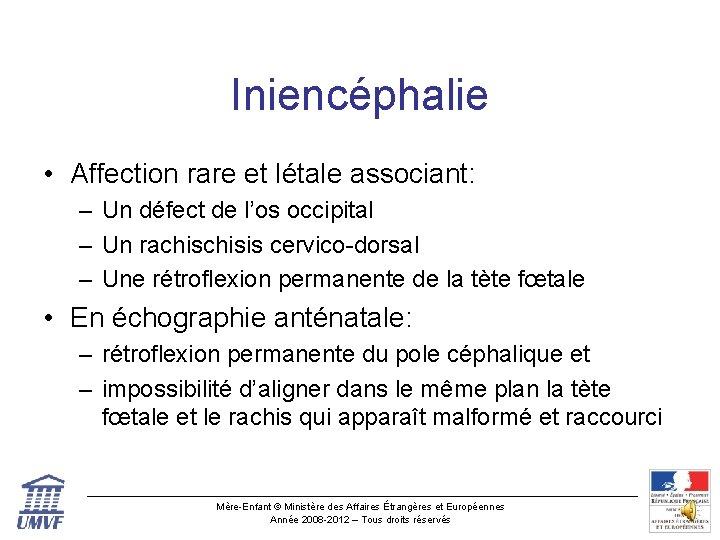 Iniencéphalie • Affection rare et létale associant: – Un défect de l'os occipital –