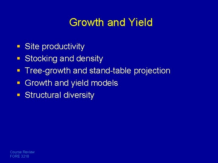 Growth and Yield § § § Site productivity Stocking and density Tree-growth and stand-table