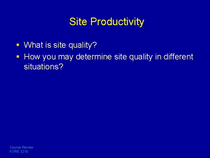 Site Productivity § What is site quality? § How you may determine site quality