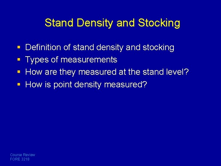 Stand Density and Stocking § § Definition of stand density and stocking Types of