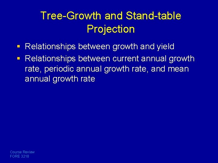 Tree-Growth and Stand-table Projection § Relationships between growth and yield § Relationships between current