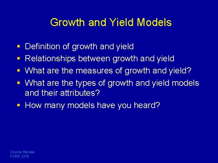 Growth and Yield Models § § Definition of growth and yield Relationships between growth